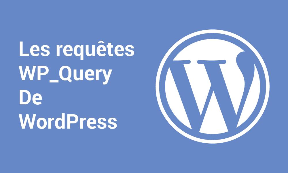 Les requêtes WP-Query de WordPress